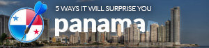 throw a drat at the world map and go there panama